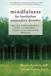 Mindfulness for Borderline Personality Disorder: Relieve Your Suffering Using the Core Skill of Dialectical Behavior Therapy