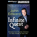 Infinite Quest: Develop Your Psychic Intuition to Take Charge of Your Life | John Edward