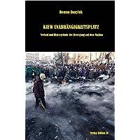 KIEW UNABHÄNGIGKEITSPLATZ: Verlauf und Hintergründe der Bewegung auf dem Majdan