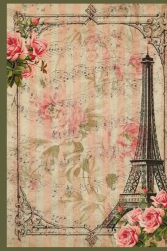 Daily Journal: Daily Journal: Shabby Art Composition with Eiffel Tower,Pink Roses & Sheet Music, Diary, Notebook for Ideas & Creative Writing ()