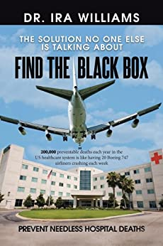Find the Black Box: Prevent Needless Hospital Deaths by [Dr. Ira Williams]
