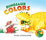 Dinosaur Colors, Henrietta Stickland and Paul Stickland, 1402764804