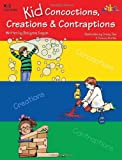 Kid Concoctions, Creations and Contraptions, Robynne Eagan, 1573104558
