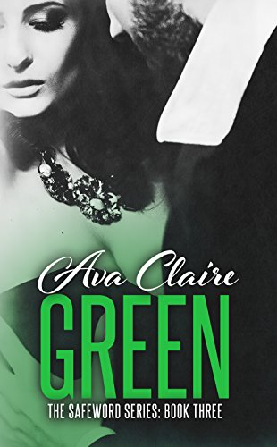 Green (The Safeword Series: Book Three) (An Alpha Billionaire Romance)
