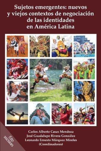 Sujetos emergentes: nuevos y viejos contextos de negociación de las identidades en América Latina (