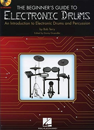 - The Beginner's Guide to Electronic Drums: An Introduction to Electronic Drums and Percussion