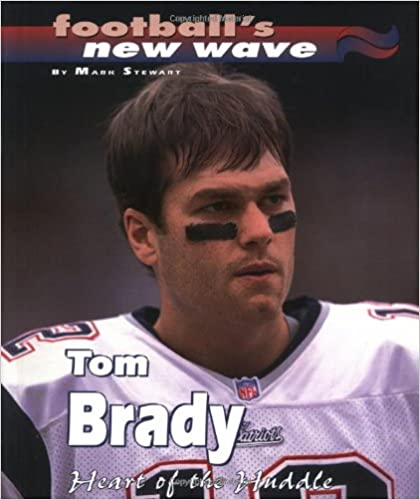 Tom Brady: Heart of the Huddle (Football's New Wave)