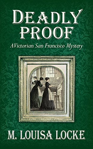 Deadly Proof (A Victorian San Francisco Mystery Book 4)