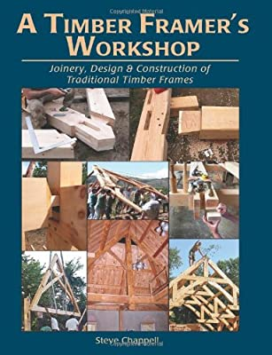 A Timber Framer's Workshop: Joinery, Design & Construction of Traditional Timber Frames from Fox Maple Press