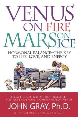 Venus on Fire, Mars on Ice: Hormonal Balance - The Key to Life, Love and Energy by John Gray Ph.D. (2010)