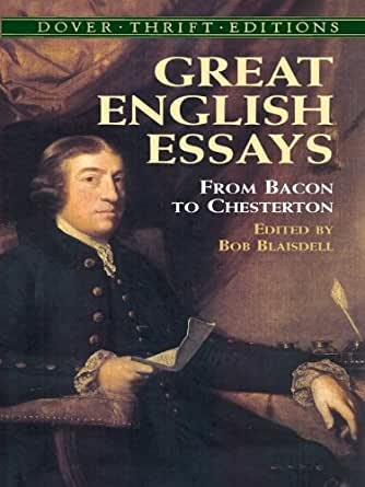 bacon chesterton edition english essay from great thrift Great english essays: from bacon to chesterton (dover thrift editions) [bob blaisdell] on amazoncom free shipping on qualifying offers this collection, spanning four centuries of english wit, wisdom, and common sense, contains the thoughts of a number of renowned masters of the essay from francis bacon--the.
