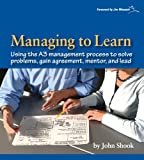 Kyпить Managing to Learn: Using the A3 Management Process to Solve Problems, Gain Agreement, Mentor and Lead на Amazon.com