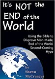 It's Not the End of the World: Using the Bible to Disprove Man-Made, End-of-the-World, Second-Coming Hype (CAMPUS Series Book 2)