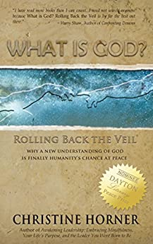 What Is God? Rolling Back the Veil by [Horner, Christine]
