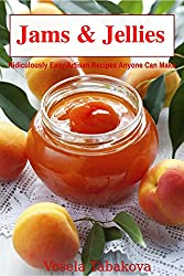 Jams & Jellies: Ridiculously Easy Artisan Recipes Anyone Can Make (Summer Flavors in Jars Book 1)