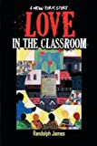 Love in the Classroom, Randolph James, 1483697649
