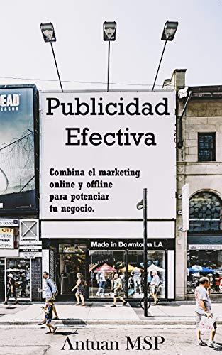 Publicidad efectiva: Combina el marketing online y offline para potenciar tu negocio por Antuan MSP