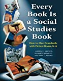Every Book Is a Social Studies Book: How to Meet Standards with Picture Books, K-6, Jeannette Balantic, Andrea S. Libresco, Jonie  C. Kipling, 1598845209