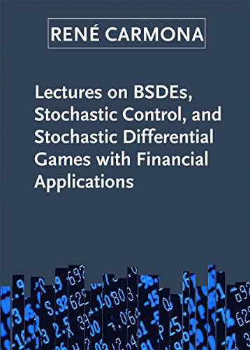 Lectures on BSDEs, Stochastic Control, and Stochastic Differential Games with Financial Applications (Siam Series on Financial Mathematics)