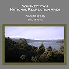 Whiskeytown National Recreation Area: A History Audiobook by Al M. Rocca Narrated by Al Rocca