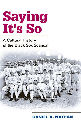 Black Sox Baseball Scandal - Saying It's So: A Cultural History of the Black Sox Scandal (Sport and Society)
