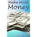 Make More Money: Discover Money Making Ideas to Make Extra Money (money making books)