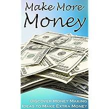 Make More Money: Discover Money Making Ideas to Make Extra Money (money making books)
