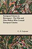 img - for European Cinema in Retrospect - The Film and Film-Makers Who Created European Cinema by Lejeune, C. A. (2012) Paperback book / textbook / text book