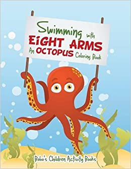 Swimming with Eight Arms: An Octopus Coloring Book: Bobo\'s Children ...