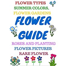 FLOWER GUIDE: Flower types, annuals, bulbs, orchids, perennials, roses, wild flowers, organic flowers. Rare flower types, flower gardening, how to grow roses.