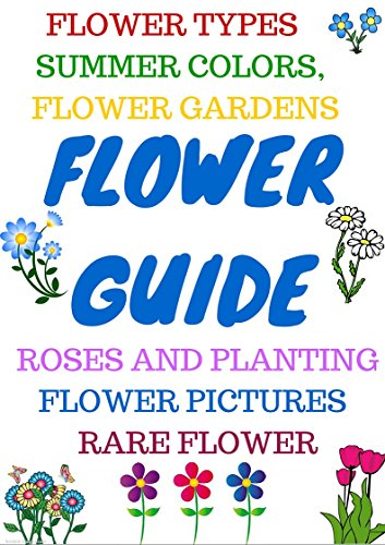 flowers a complete guide how to grow flowers and gardens by [ANN, LISA]