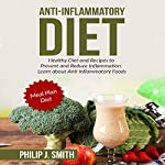 Anti-Inflammatory Diet: Healthy Diet and Recipes to Prevent and Reduce Inflammation | Philip J. Smith