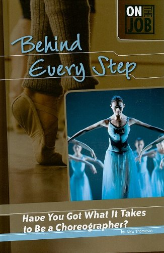 Read Online Behind Every Step: Have You Got What It Takes to Be a Choreographer? (On the Job) PDF