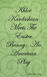 Khloe Kardashian Meets The Easter Bunny:  An American Play