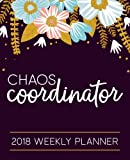 Chaos Coordinator: 2018 Weekly Planner: Portable Format: Modern Floral Premium Cover with Calligraphy & Lettering Art: Daily, Weekly & Monthly ... Mindfulness, Antistress & Organization)
