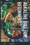 Alkaline diet for beginners: 30 recipes for every day. Be excellent