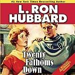 Twenty Fathoms Down   L. Ron Hubbard