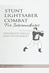 Stunt Lightsaber Combat for Intermediates: Advanced Drills and Techniques