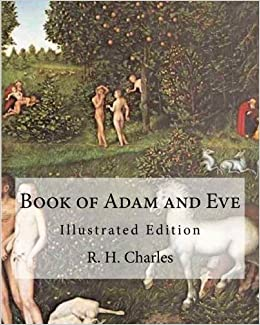 Book Of Adam And Eve Illustrated Edition First And Second Book Charles R H 9781461178415 Amazon Com Books