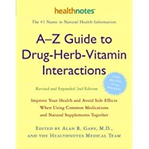 A-Z Guide to Drug-Herb-Vitamin Interactions Revised and Expanded 2nd Edition: Improve Your Health and Avoid Side Effects When Using Common Medications and Natural Supplements Together ,by unknow ( 2006 ) Paperback
