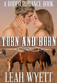 Turn and Burn: (Sweet Clean Cowboy Romance): Short Reads Clean Romance (Rodeo Romance Book 1) by [Wyett, Leah]