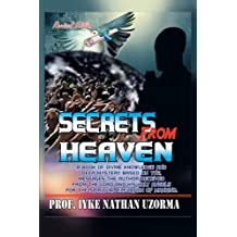 Secrets From Heaven: A Book of Divine Knowledge and Deep Mystery Based on the Messages the Author Received From the Lord and His Holy Angels for the Spiritual Elevation of Mankind by Iyke Nathan Uzorma (2013-01-21)