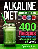 Alkaline Diet Cookbook: 400 Recipes For Rapid Weight Loss & Balancing Your pH