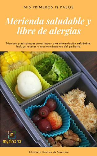 Merienda saludable y libre de alergias: Mis primeros 12 pasos (Spanish Edition) by Elizabeth Jiménez de Guerrero