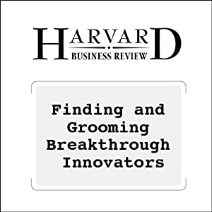 Finding and Grooming Breakthrough Innovators (Harvard Business Review) Periodical