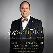 Unscripted: The Unpredictable Moments That Make Life Extraordinary Audiobook by Ernie Johnson Jr., John Smoltz Narrated by Ernie Johnson Jr.