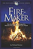 img - for Fire-Maker Book: How Humans Were Designed to Harness Fire and Transform Our Planet (The Privileged Species Series) by Michael Denton (2016-07-18) book / textbook / text book