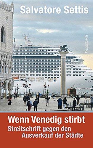 Wenn Venedig stirbt: Streitschrift gegen den Ausverkauf der Städte (Sachbuch)