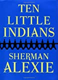 Ten Little Indians, Sherman Alexie, 0802117449