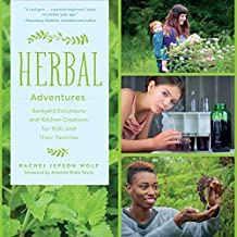 Herbal Adventures:Backyard Excursions and Kitchen Creations for Kids and Their Families